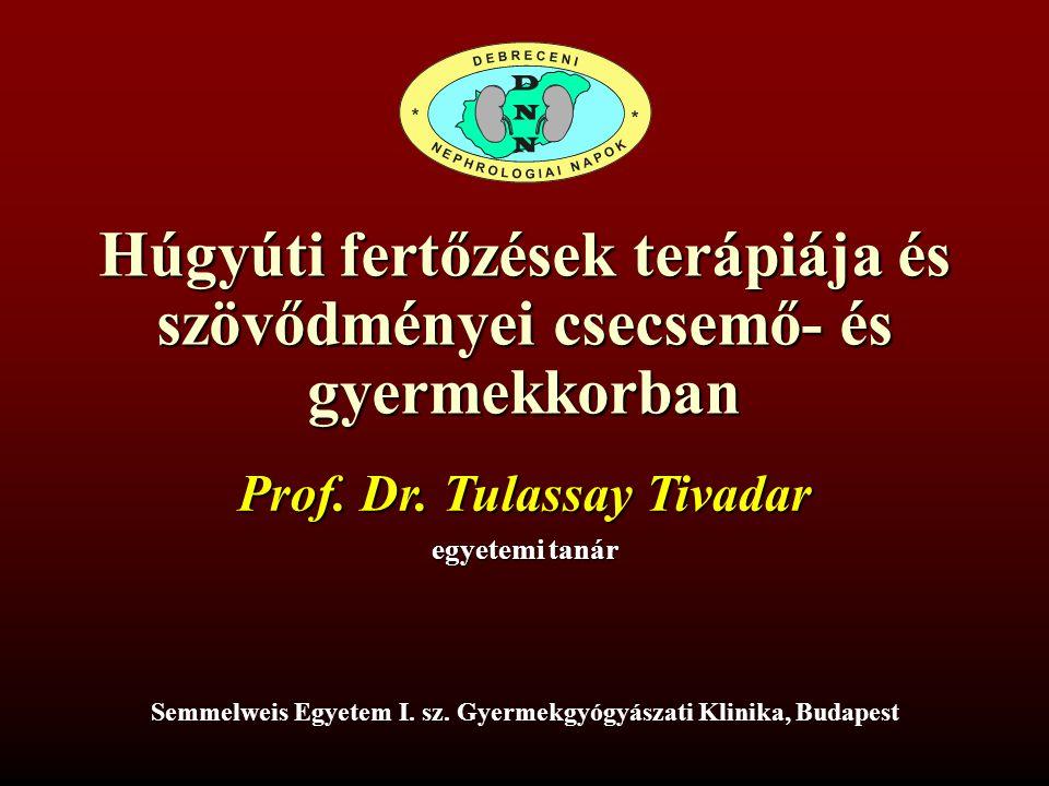 Húgyúti fertőzések terápiája és szövődményei csecsemő- és gyermekkorban Prof. Dr. Tulassay Tivadar egyetemi tanár Semmelweis Egyetem I. sz. Gyermekgyó