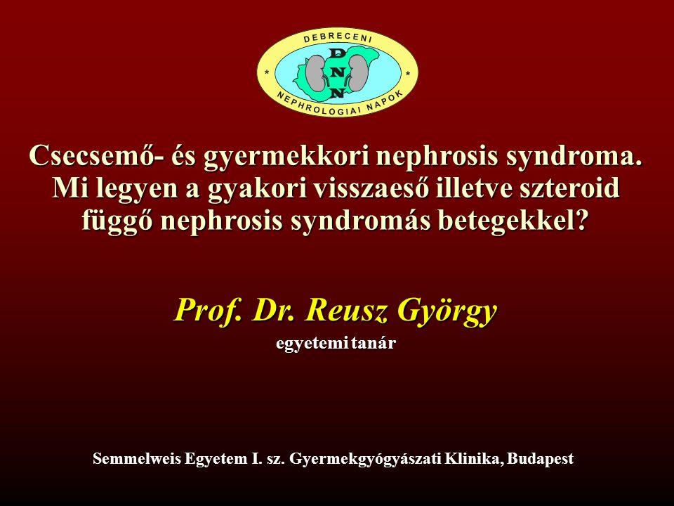 Csecsemő- és gyermekkori nephrosis syndroma. Mi legyen a gyakori visszaeső illetve szteroid függő nephrosis syndromás betegekkel? Prof. Dr. Reusz Györ