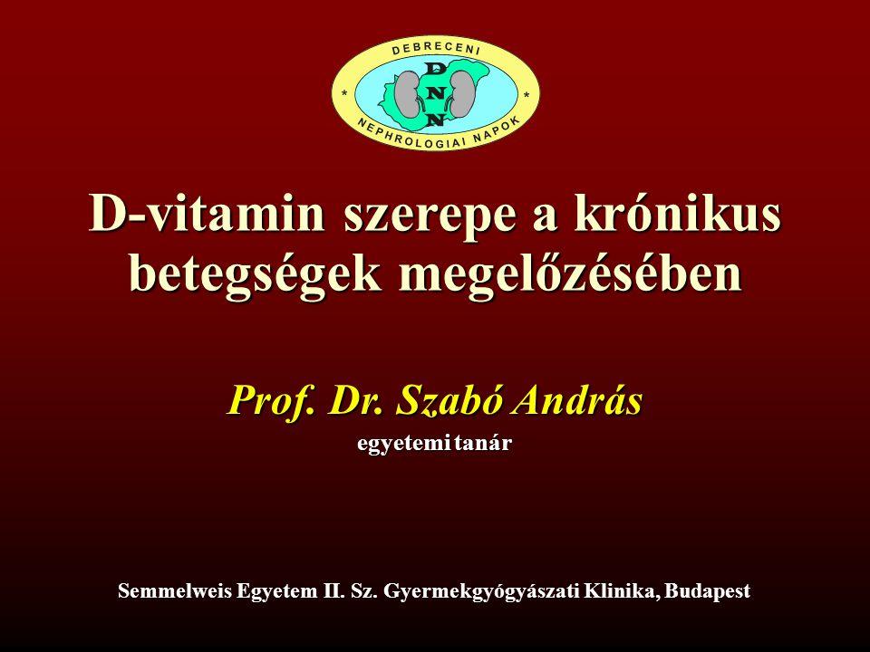 D-vitamin szerepe a krónikus betegségek megelőzésében Prof. Dr. Szabó András egyetemi tanár Semmelweis Egyetem II. Sz. Gyermekgyógyászati Klinika, Bud