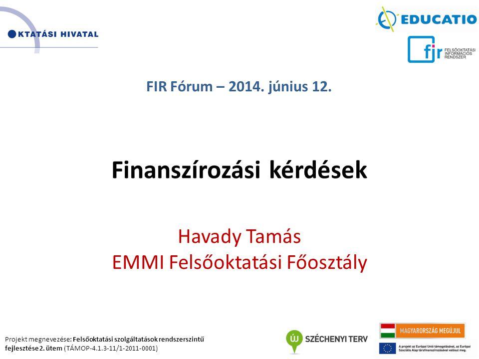 Projekt megnevezése: Felsőoktatási szolgáltatások rendszerszintű fejlesztése 2. ütem (TÁMOP-4.1.3-11/1-2011-0001) FIR Fórum – 2014. június 12. Finansz