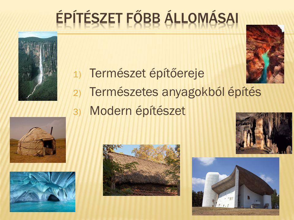 1) Természet építőereje 2) Természetes anyagokból építés 3) Modern építészet