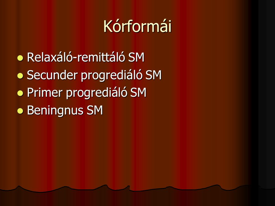 Kórformái Relaxáló-remittáló SM Relaxáló-remittáló SM Secunder progrediáló SM Secunder progrediáló SM Primer progrediáló SM Primer progrediáló SM Beni