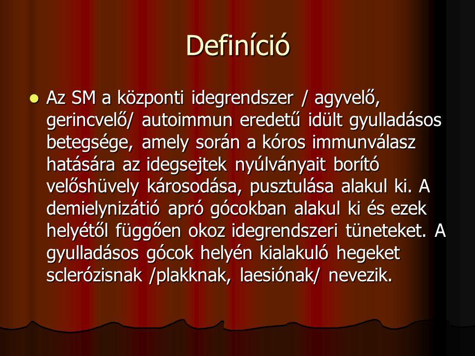 Definíció Az SM a központi idegrendszer / agyvelő, gerincvelő/ autoimmun eredetű idült gyulladásos betegsége, amely során a kóros immunválasz hatására