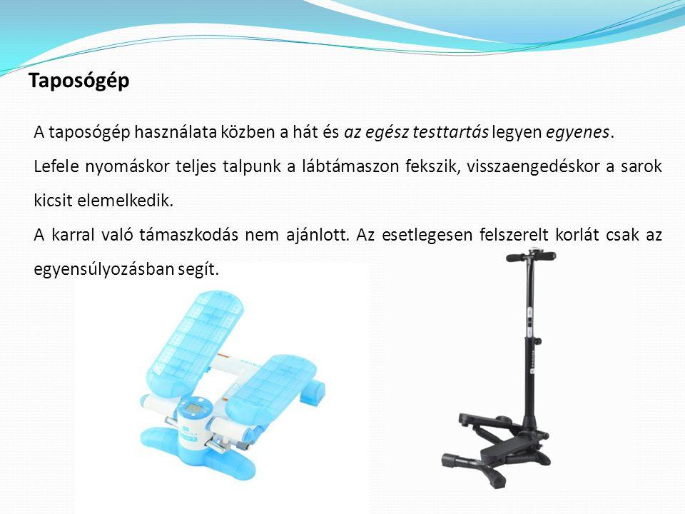 Taposógép A taposógép használata közben a hát és az egész testtartás legyen egyenes. Lefele nyomáskor teljes talpunk a lábtámaszon fekszik, visszaenge