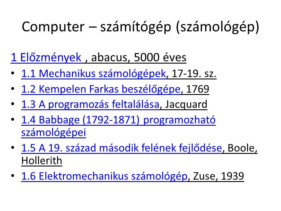 Computer – számítógép (számológép) 1 Előzmények1 Előzmények, abacus, 5000 éves 1.1 Mechanikus számológépek, 17-19. sz. 1.1 Mechanikus számológépek 1.2