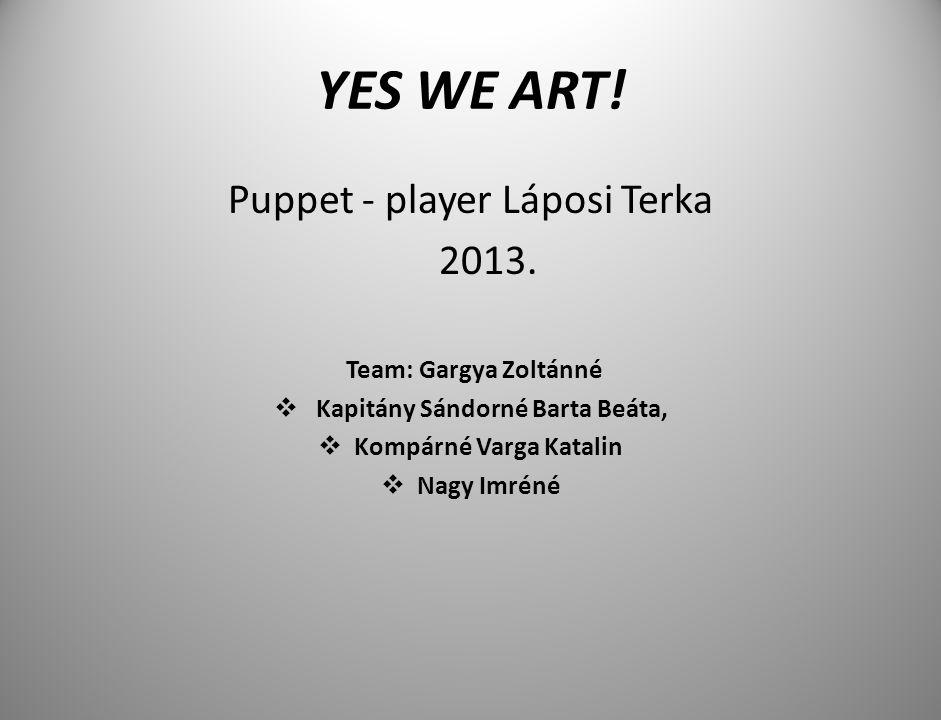 YES WE ART. Puppet - player Láposi Terka 2013.
