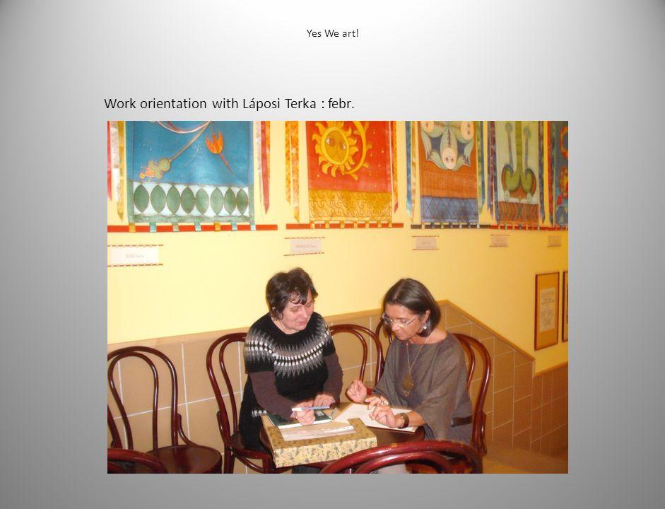 Yes We art! Work orientation with Láposi Terka : febr.