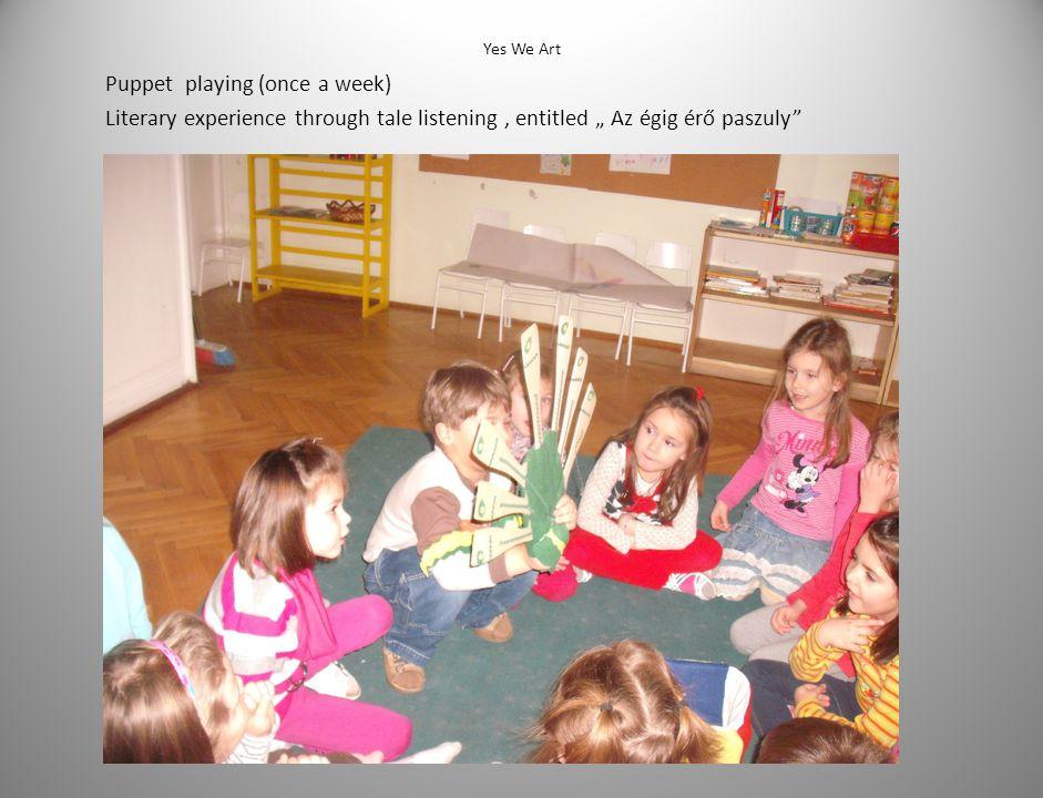 """Yes We Art Puppet playing (once a week) Literary experience through tale listening, entitled """" Az égig érő paszuly"""
