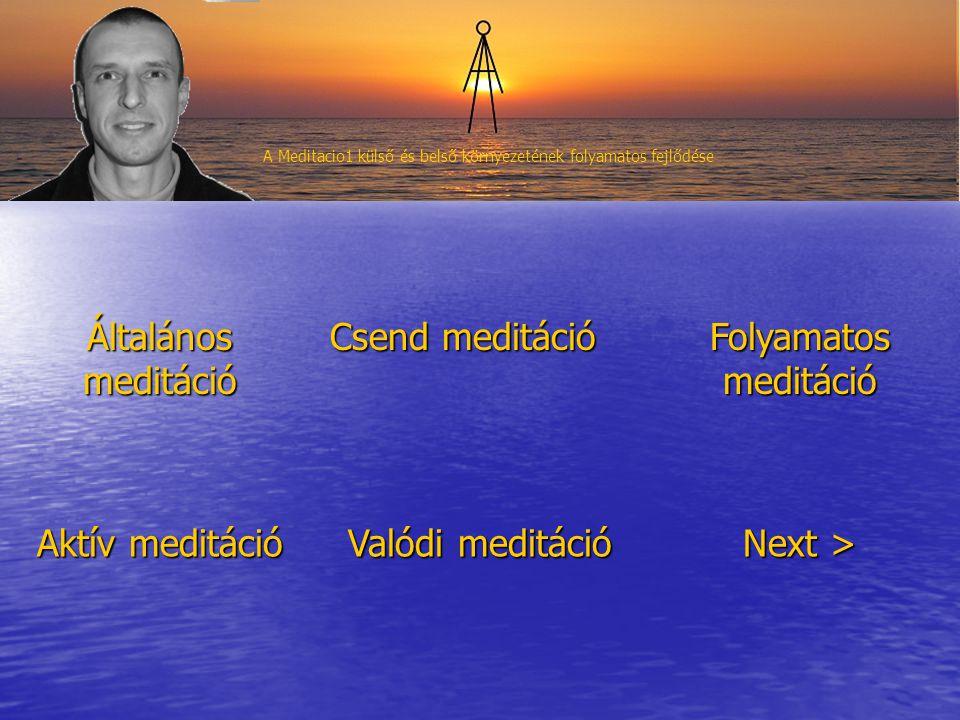Általános meditáció Csend meditáció Folyamatos meditáció Aktív meditáció Valódi meditáció Next >