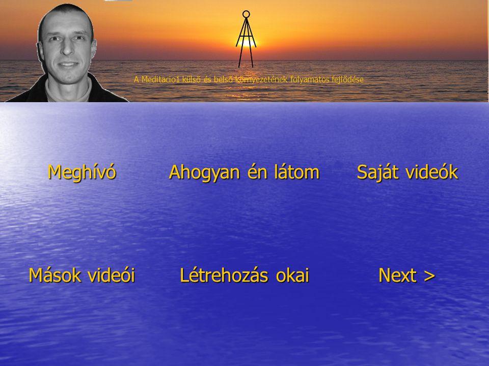 Meghívó Ahogyan én látom Saját videók Mások videói Létrehozás okai Next > A Meditacio1 külső és belső környezetének folyamatos fejlődése