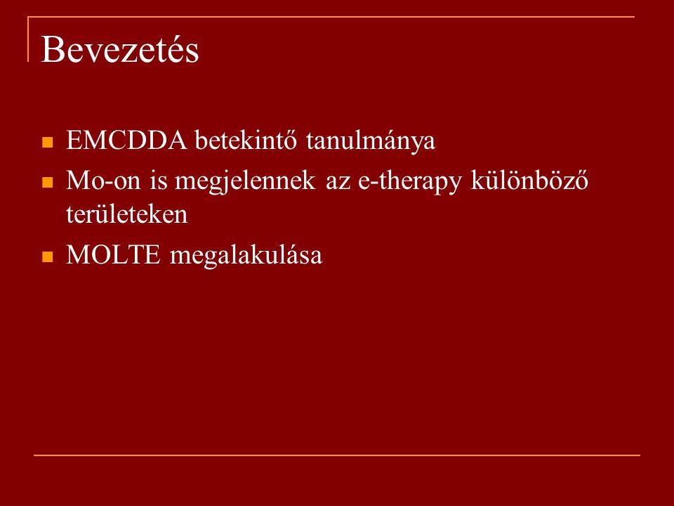 Bevezetés EMCDDA betekintő tanulmánya Mo-on is megjelennek az e-therapy különböző területeken MOLTE megalakulása