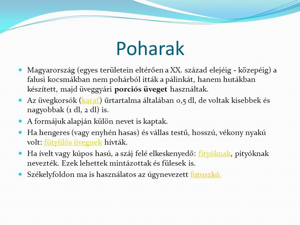 Poharak Magyarország (egyes területein eltérően a XX. század elejéig - közepéig) a falusi kocsmákban nem pohárból itták a pálinkát, hanem hutákban kés