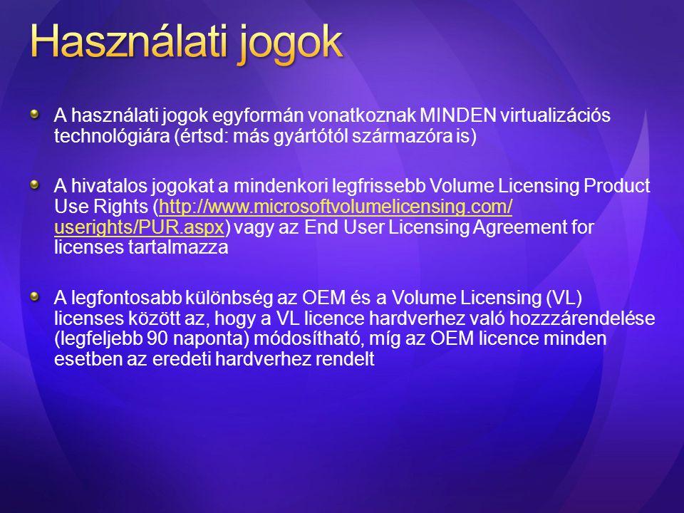 A használati jogok egyformán vonatkoznak MINDEN virtualizációs technológiára (értsd: más gyártótól származóra is) A hivatalos jogokat a mindenkori leg