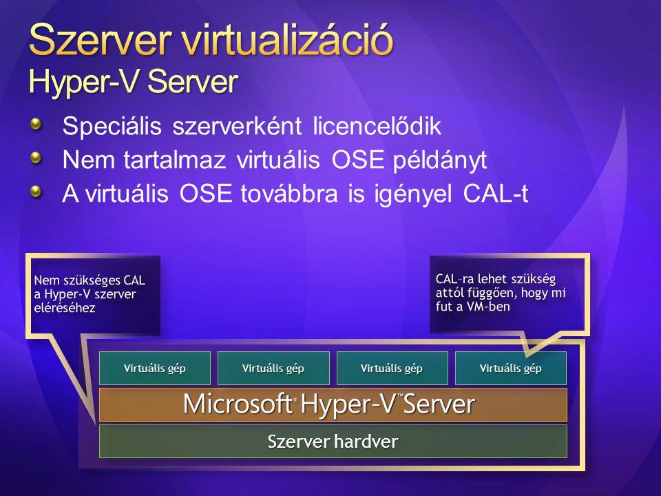 Speciális szerverként licencelődik Nem tartalmaz virtuális OSE példányt A virtuális OSE továbbra is igényel CAL-t Szerver hardver Virtuális gép