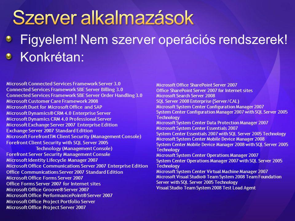 Figyelem! Nem szerver operációs rendszerek! Konkrétan: Microsoft Office SharePoint Server 2007 Office SharePoint Server 2007 for Internet sites Micros