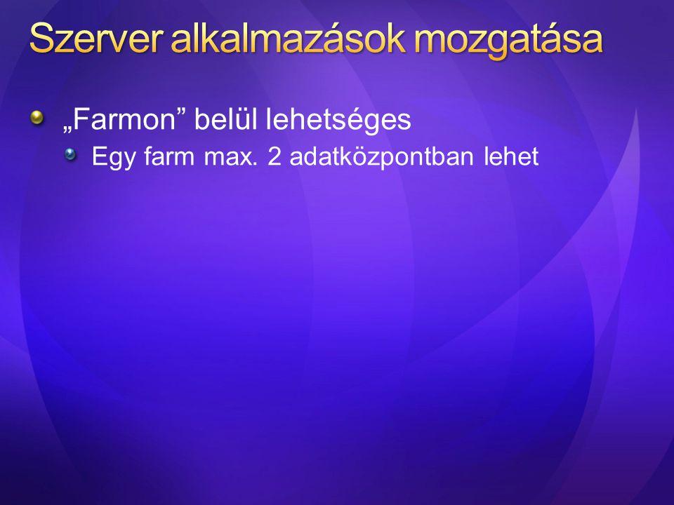 """""""Farmon"""" belül lehetséges Egy farm max. 2 adatközpontban lehet"""