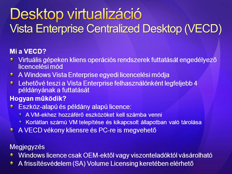 Mi a VECD? Virtuális gépeken kliens operációs rendszerek futtatását engedélyező licencelési mód A Windows Vista Enterprise egyedi licencelési módja Le