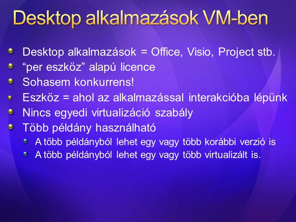 """Desktop alkalmazások = Office, Visio, Project stb. """"per eszköz"""" alapú licence Sohasem konkurrens! Eszköz = ahol az alkalmazással interakcióba lépünk N"""