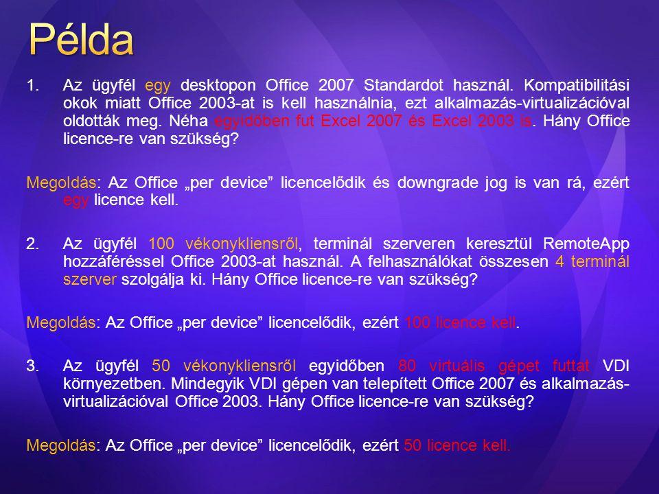 1.Az ügyfél egy desktopon Office 2007 Standardot használ. Kompatibilitási okok miatt Office 2003-at is kell használnia, ezt alkalmazás-virtualizációva