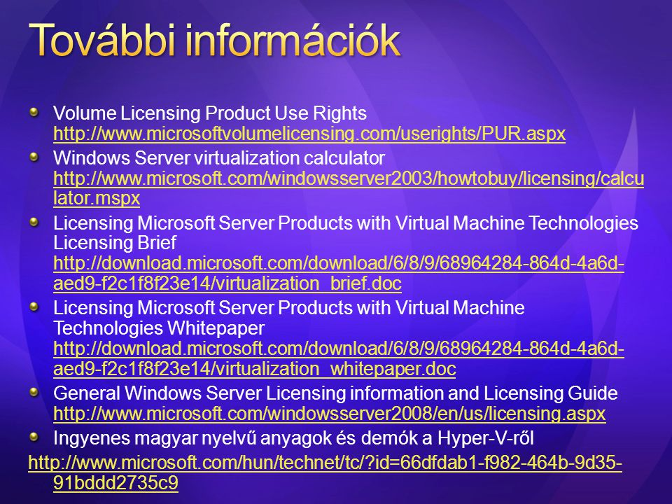 Volume Licensing Product Use Rights http://www.microsoftvolumelicensing.com/userights/PUR.aspx http://www.microsoftvolumelicensing.com/userights/PUR.a