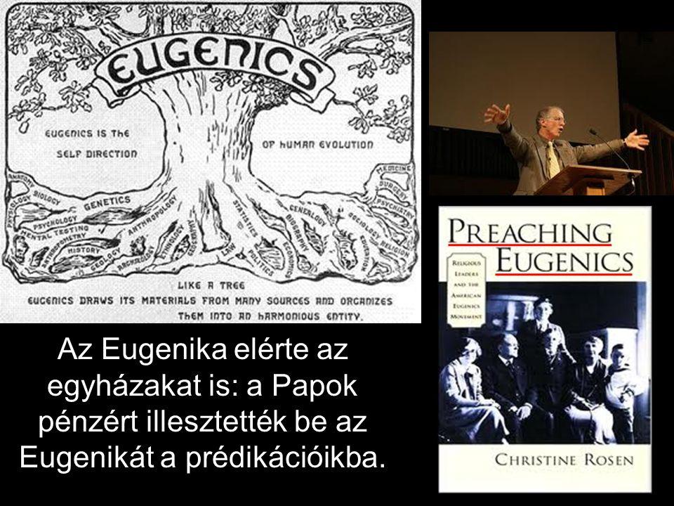 Az Eugenika elérte az egyházakat is: a Papok pénzért illesztették be az Eugenikát a prédikációikba.