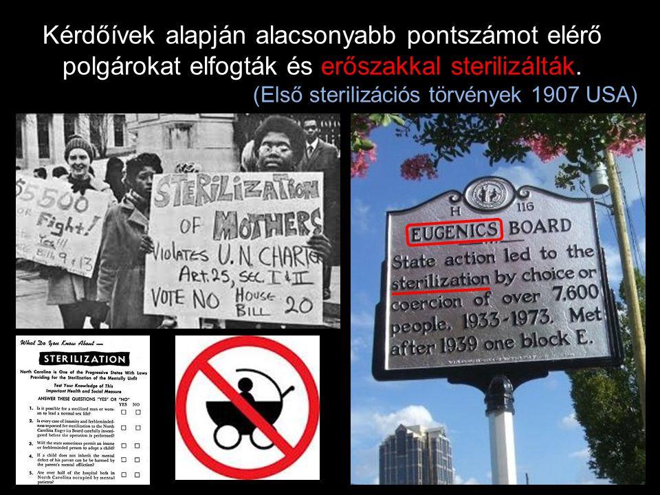 Kérdőívek alapján alacsonyabb pontszámot elérő polgárokat elfogták és erőszakkal sterilizálták. (Első sterilizációs törvények 1907 USA)