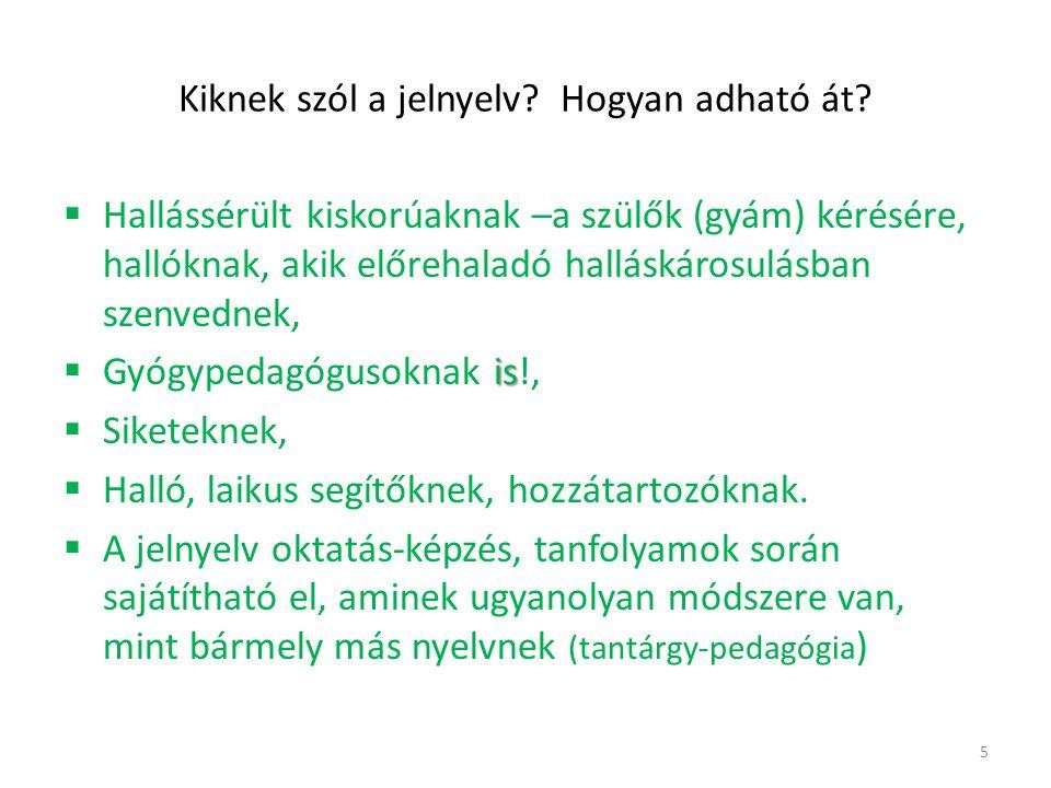 A Magyar Köztársaság a magyar jelnyelvet önálló, természetes nyelvnek ismeri el. 2009. évi CXXV. Törvény /3§ 2009. ÉVI CXXV. T ÖRVÉNY, 11§ / 3-4 A mag