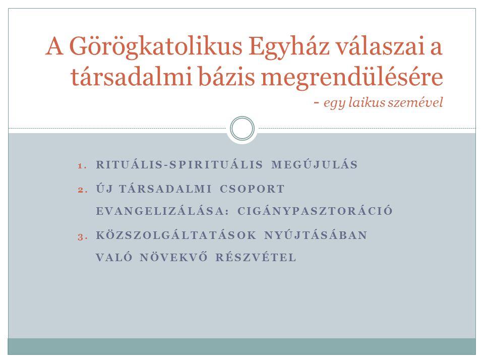 1. RITUÁLIS-SPIRITUÁLIS MEGÚJULÁS 2. ÚJ TÁRSADALMI CSOPORT EVANGELIZÁLÁSA: CIGÁNYPASZTORÁCIÓ 3.