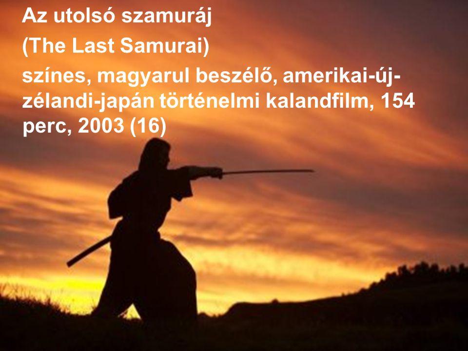 Az utolsó szamuráj (The Last Samurai) színes, magyarul beszélő, amerikai-új- zélandi-japán történelmi kalandfilm, 154 perc, 2003 (16)