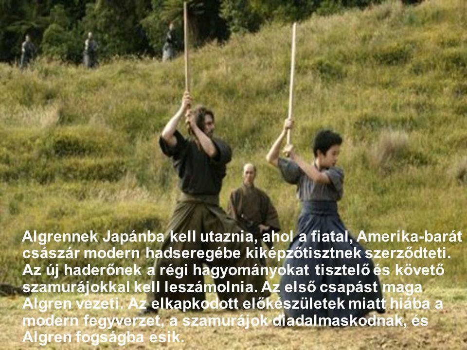 Algrennek Japánba kell utaznia, ahol a fiatal, Amerika-barát császár modern hadseregébe kiképzőtisztnek szerződteti.