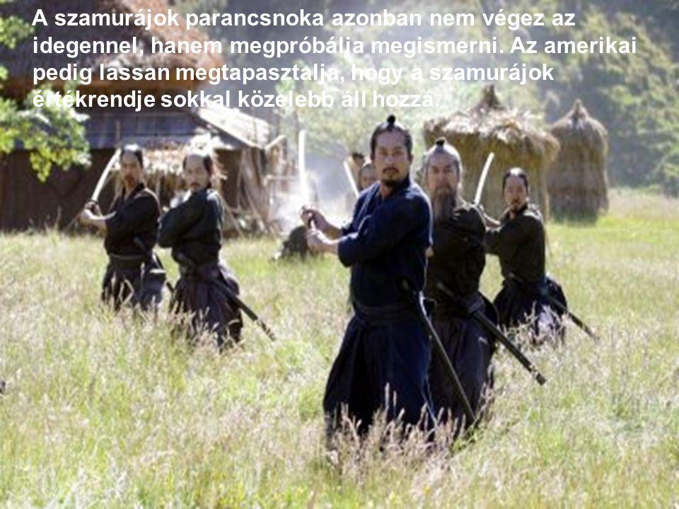 A szamurájok parancsnoka azonban nem végez az idegennel, hanem megpróbálja megismerni.