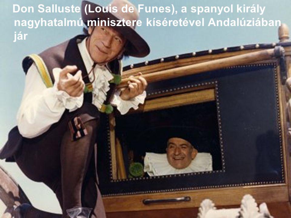 Don Salluste (Louis de Funes), a spanyol király nagyhatalmú minisztere kíséretével Andalúziában jár