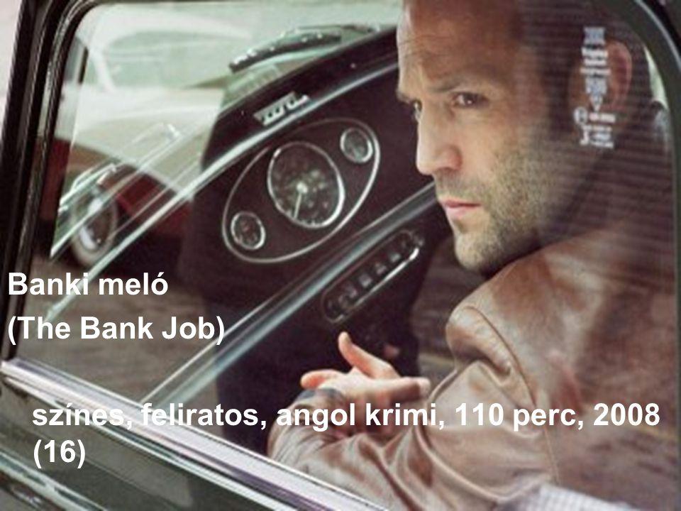 Banki meló (The Bank Job) színes, feliratos, angol krimi, 110 perc, 2008 (16)