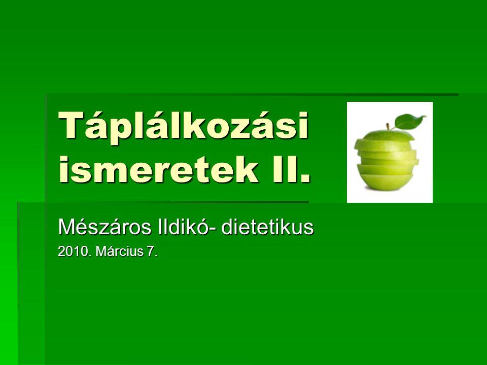 Táplálkozási ismeretek II. Mészáros Ildikó- dietetikus 2010. Március 7.