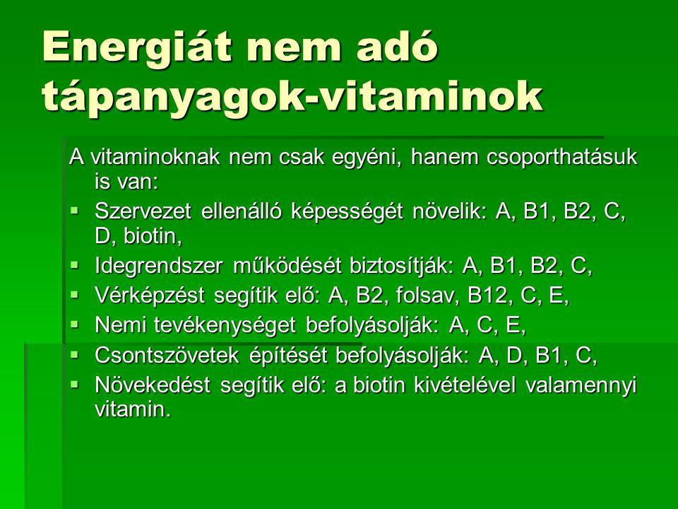 Energiát nem adó tápanyagok-vitaminok A vitaminoknak nem csak egyéni, hanem csoporthatásuk is van:  Szervezet ellenálló képességét növelik: A, B1, B2