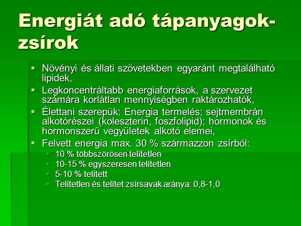 Energiát adó tápanyagok- zsírok  Növényi és állati szövetekben egyaránt megtalálható lipidek,  Legkoncentráltabb energiaforrások, a szervezet számár