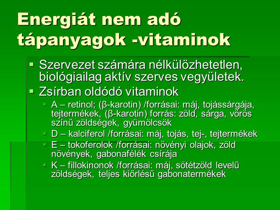 Energiát nem adó tápanyagok -vitaminok  Szervezet számára nélkülözhetetlen, biológiailag aktív szerves vegyületek.  Zsírban oldódó vitaminok  A – r