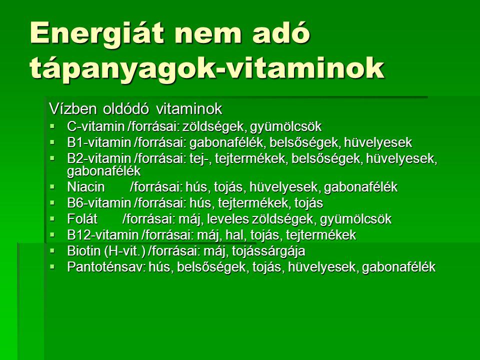 Energiát nem adó tápanyagok-vitaminok Vízben oldódó vitaminok  C-vitamin /forrásai: zöldségek, gyümölcsök  B1-vitamin /forrásai: gabonafélék, belsős