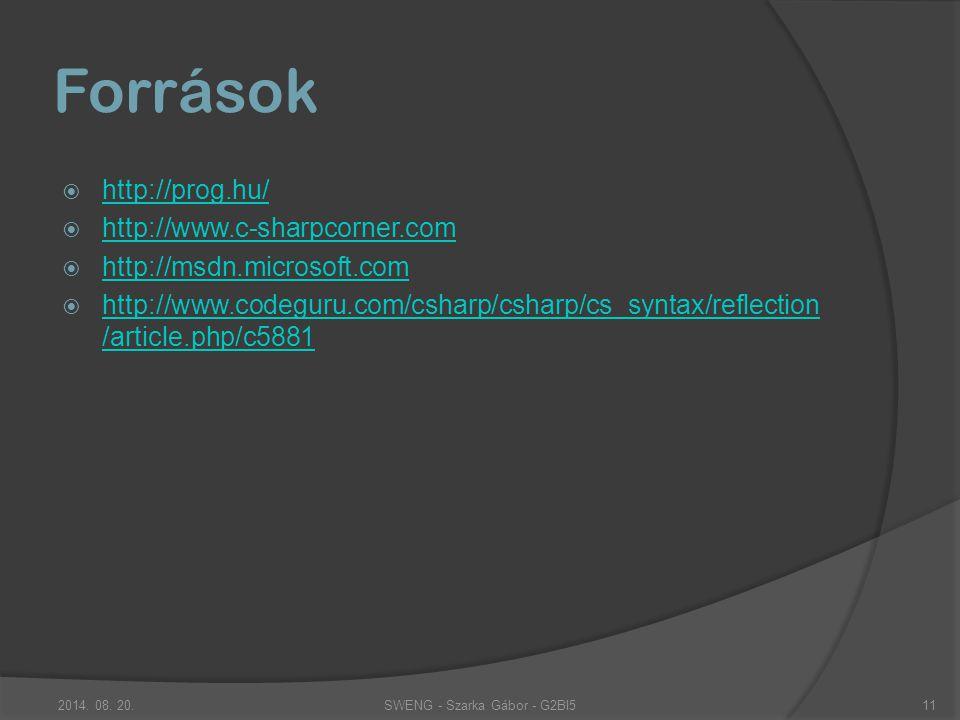 Források  http://prog.hu/ http://prog.hu/  http://www.c-sharpcorner.com http://www.c-sharpcorner.com  http://msdn.microsoft.com http://msdn.microsoft.com  http://www.codeguru.com/csharp/csharp/cs_syntax/reflection /article.php/c5881 http://www.codeguru.com/csharp/csharp/cs_syntax/reflection /article.php/c5881 SWENG - Szarka Gábor - G2BI52014.