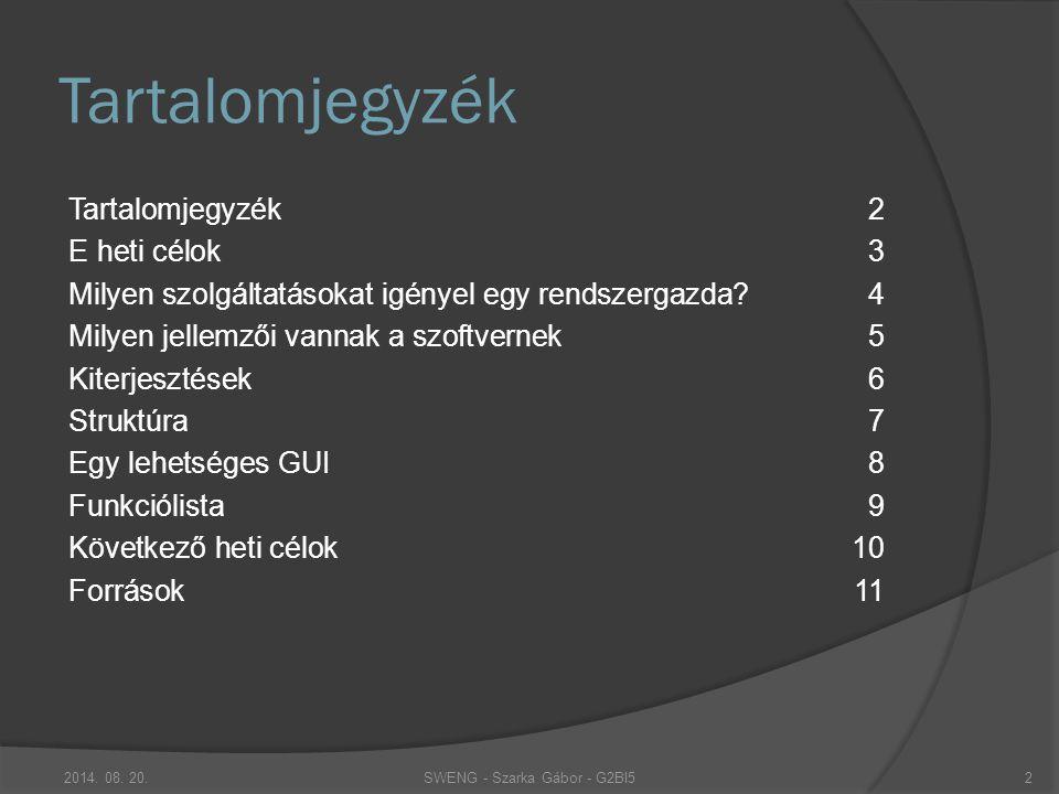 Tartalomjegyzék Tartalomjegyzék2 E heti célok3 Milyen szolgáltatásokat igényel egy rendszergazda 4 Milyen jellemzői vannak a szoftvernek5 Kiterjesztések6 Struktúra7 Egy lehetséges GUI8 Funkciólista9 Következő heti célok10 Források11 2014.