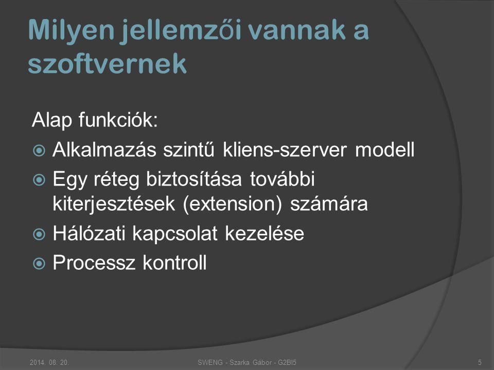 Alap funkciók:  Alkalmazás szintű kliens-szerver modell  Egy réteg biztosítása további kiterjesztések (extension) számára  Hálózati kapcsolat kezelése  Processz kontroll Milyen jellemz ő i vannak a szoftvernek SWENG - Szarka Gábor - G2BI52014.