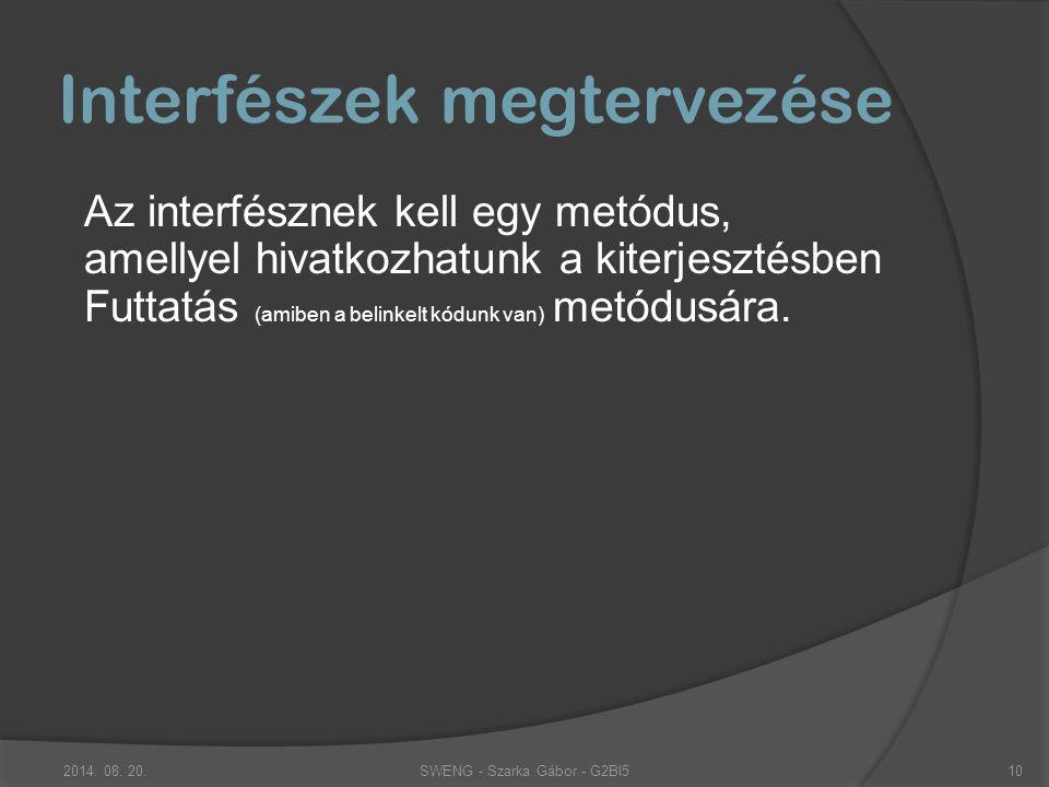 Interfészek megtervezése Az interfésznek kell egy metódus, amellyel hivatkozhatunk a kiterjesztésben Futtatás (amiben a belinkelt kódunk van) metódusára.