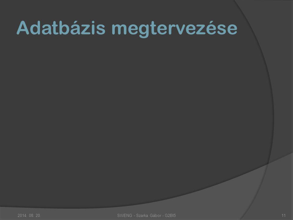 Adatbázis megtervezése SWENG - Szarka Gábor - G2BI52014. 08. 20.11
