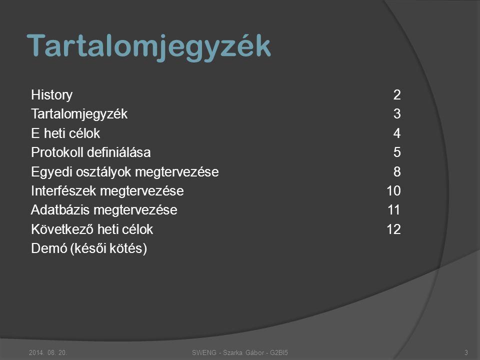  Protokoll definiálása (Alkalmazás réteg)  Osztályok megtervezése  Interfészek megtervezése  Adatbázis megtervezése E heti célok SWENG - Szarka Gábor - G2BI52014.