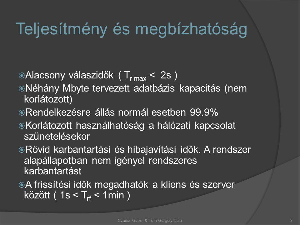 Teljesítmény és megbízhatóság  Alacsony válaszidők ( T r max < 2s )  Néhány Mbyte tervezett adatbázis kapacitás (nem korlátozott)  Rendelkezésre állás normál esetben 99.9%  Korlátozott használhatóság a hálózati kapcsolat szünetelésekor  Rövid karbantartási és hibajavítási idők.