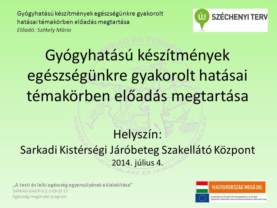 Gyógyhatású készítmények egészségünkre gyakorolt hatásai témakörben előadás megtartása Helyszín: Sarkadi Kistérségi Járóbeteg Szakellátó Központ 2014.