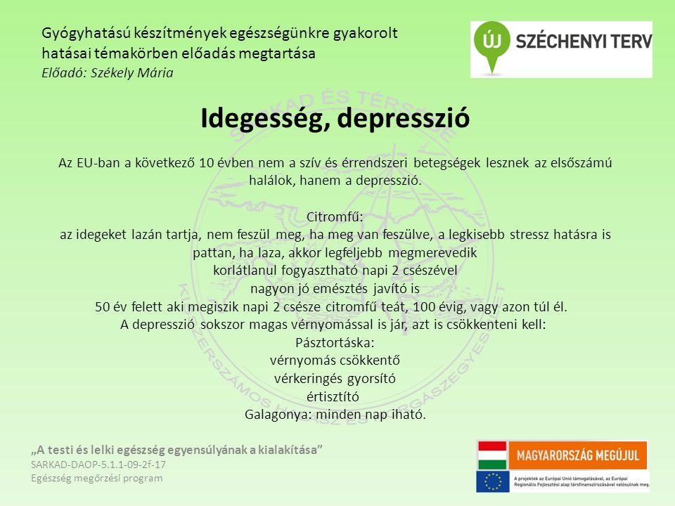 Idegesség, depresszió Az EU-ban a következő 10 évben nem a szív és érrendszeri betegségek lesznek az elsőszámú halálok, hanem a depresszió. Citromfű: