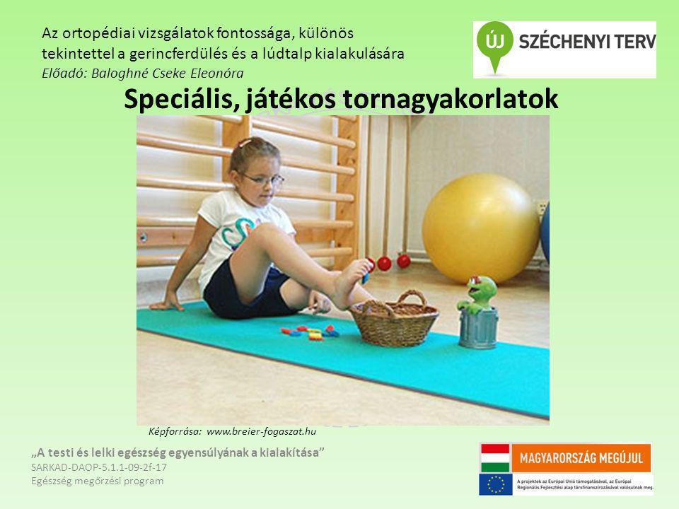 """Speciális, játékos tornagyakorlatok """"A testi és lelki egészség egyensúlyának a kialakítása"""" SARKAD-DAOP-5.1.1-09-2f-17 Egészség megőrzési program Az o"""