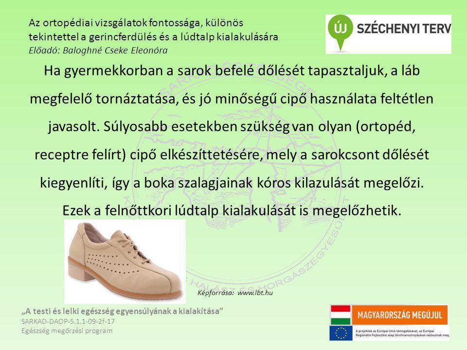 Ha gyermekkorban a sarok befelé dőlését tapasztaljuk, a láb megfelelő tornáztatása, és jó minőségű cipő használata feltétlen javasolt. Súlyosabb esete