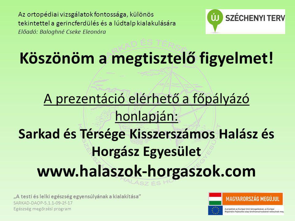 Köszönöm a megtisztelő figyelmet! A prezentáció elérhető a főpályázó honlapján: Sarkad és Térsége Kisszerszámos Halász és Horgász Egyesület www.halasz